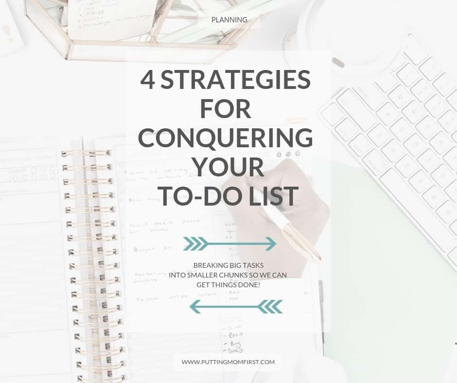 4 Strategies for conquering your to-do list: Breaking big tasks into smaller chunks so we can get things done!